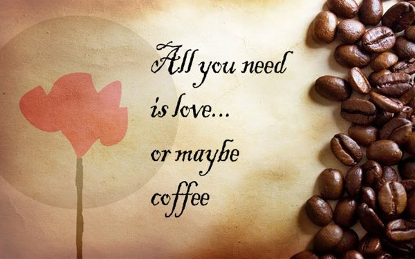All you need is love... Or maybe coffee\\n\\n17/04/2015 16.16