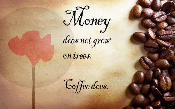 Money does not grow on trees. Coffee does\\n\\n17/04/2015 16.17