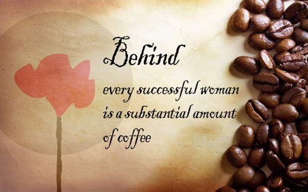 Behind every successful woman is a substanial amount of coffee\\n\\n17/04/2015 16.18