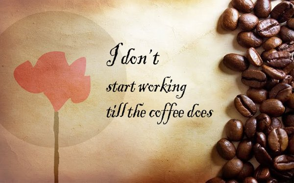 I don't start working till the coffee does\\n\\n17/04/2015 16.18