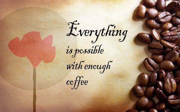 Everything is possible with enough coffee\\n\\n17/04/2015 16.18
