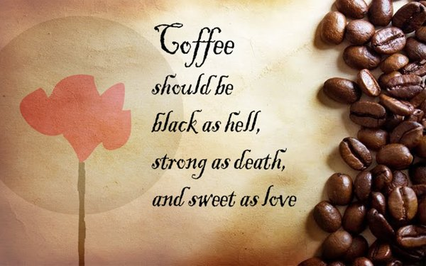 Coffee should be black as hell, strong as death, and sweet as love\\n\\n17/04/2015 16.14
