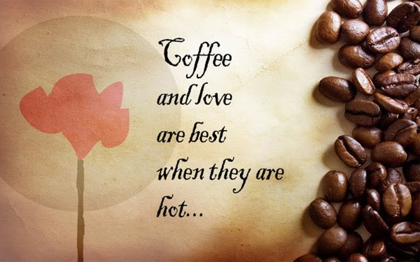 Coffee and love are best when they are hot\\n\\n17/04/2015 16.21