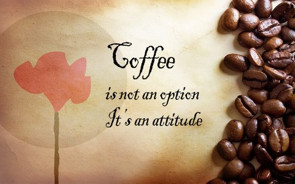 Coffee is not an option, it's an attitude\\n\\n17/04/2015 16.22